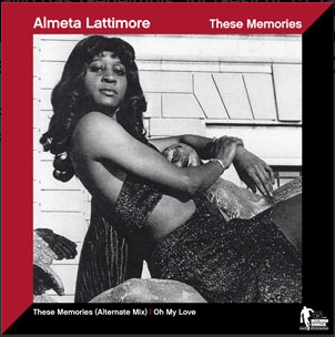 Almeta Lattimore ‎– These Memories (Alternate Mix) / Oh My Love 7""